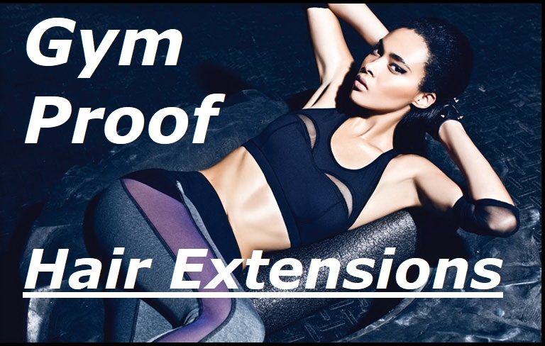 Gym Proofing Your Beautiful Hair Extensions